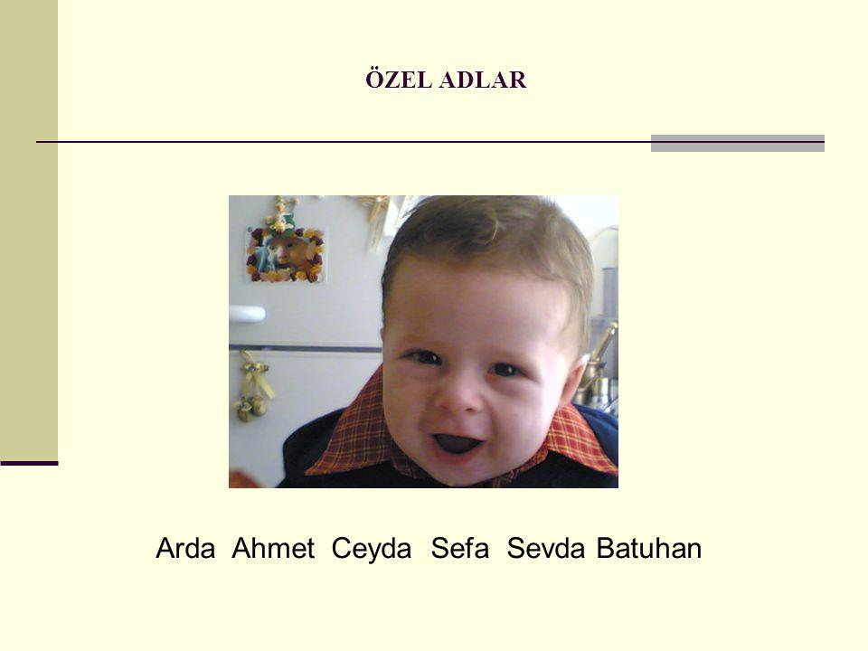 Arda Ahmet Ceyda Sefa Sevda Batuhan