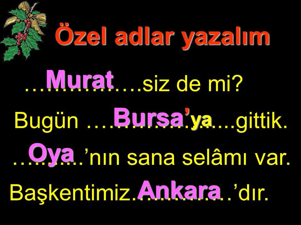 Özel adlar yazalım Murat Bursa'ya Oya Ankara