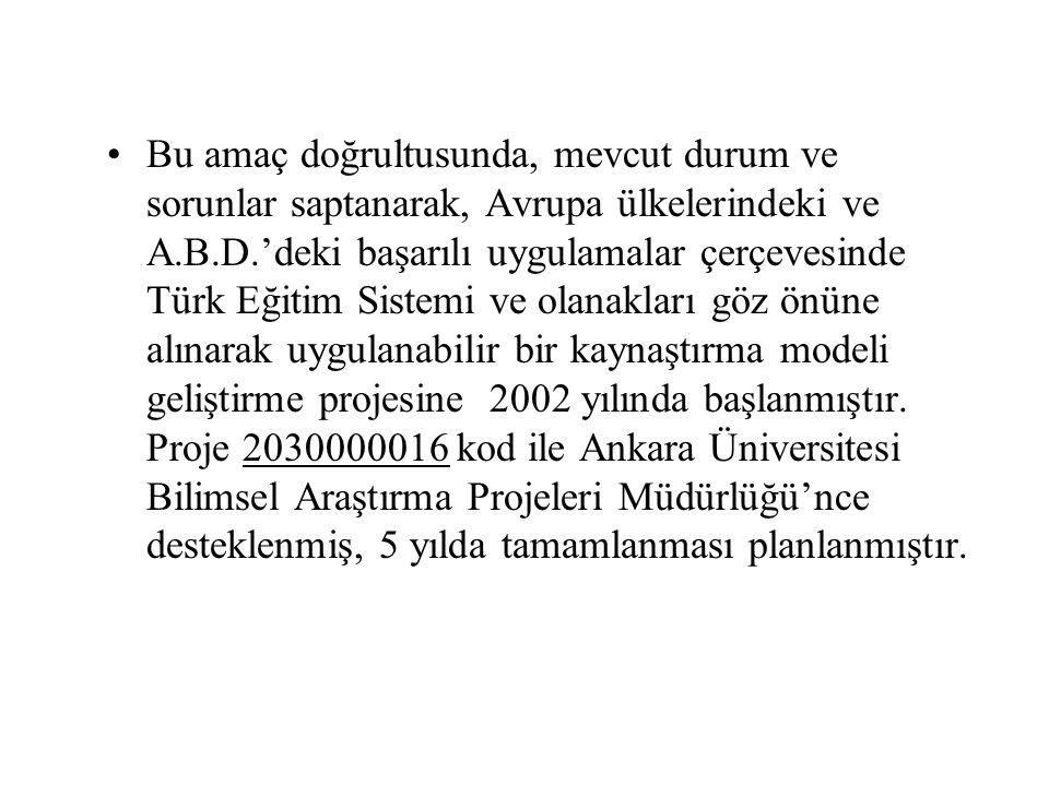 Bu amaç doğrultusunda, mevcut durum ve sorunlar saptanarak, Avrupa ülkelerindeki ve A.B.D.'deki başarılı uygulamalar çerçevesinde Türk Eğitim Sistemi ve olanakları göz önüne alınarak uygulanabilir bir kaynaştırma modeli geliştirme projesine 2002 yılında başlanmıştır.
