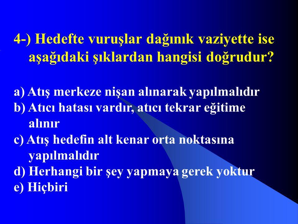 4-) Hedefte vuruşlar dağınık vaziyette ise aşağıdaki şıklardan hangisi doğrudur