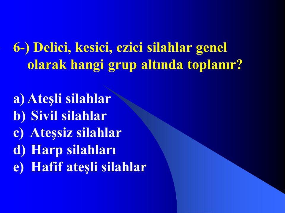6-) Delici, kesici, ezici silahlar genel olarak hangi grup altında toplanır