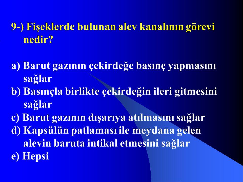 9-) Fişeklerde bulunan alev kanalının görevi nedir