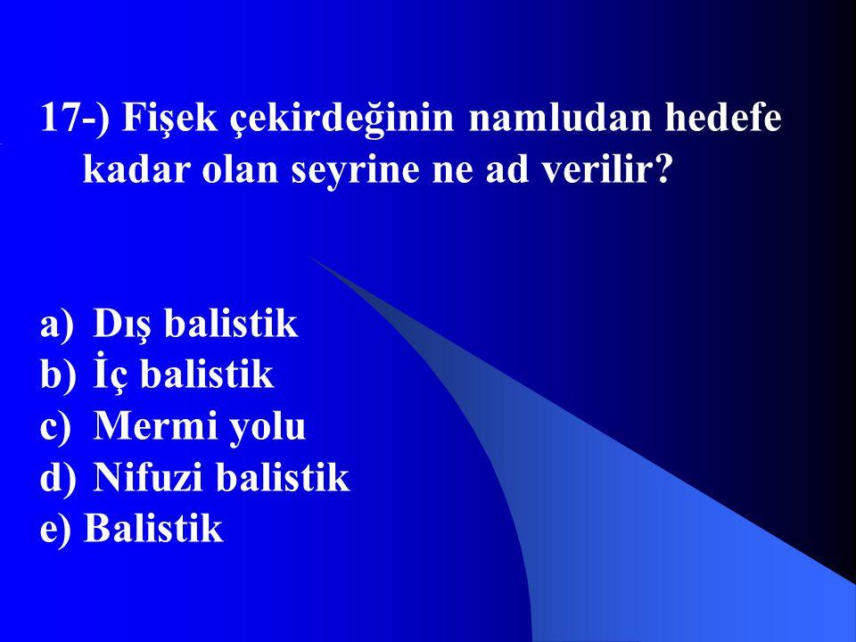 17-) Fişek çekirdeğinin namludan hedefe kadar olan seyrine ne ad verilir