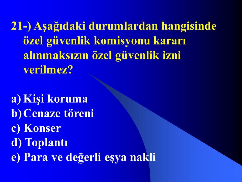 21-) Aşağıdaki durumlardan hangisinde özel güvenlik komisyonu kararı alınmaksızın özel güvenlik izni verilmez