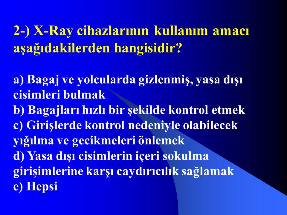 2-) X-Ray cihazlarının kullanım amacı aşağıdakilerden hangisidir