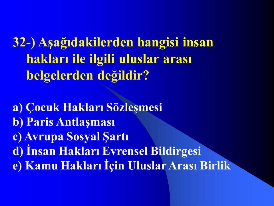 32-) Aşağıdakilerden hangisi insan hakları ile ilgili uluslar arası belgelerden değildir