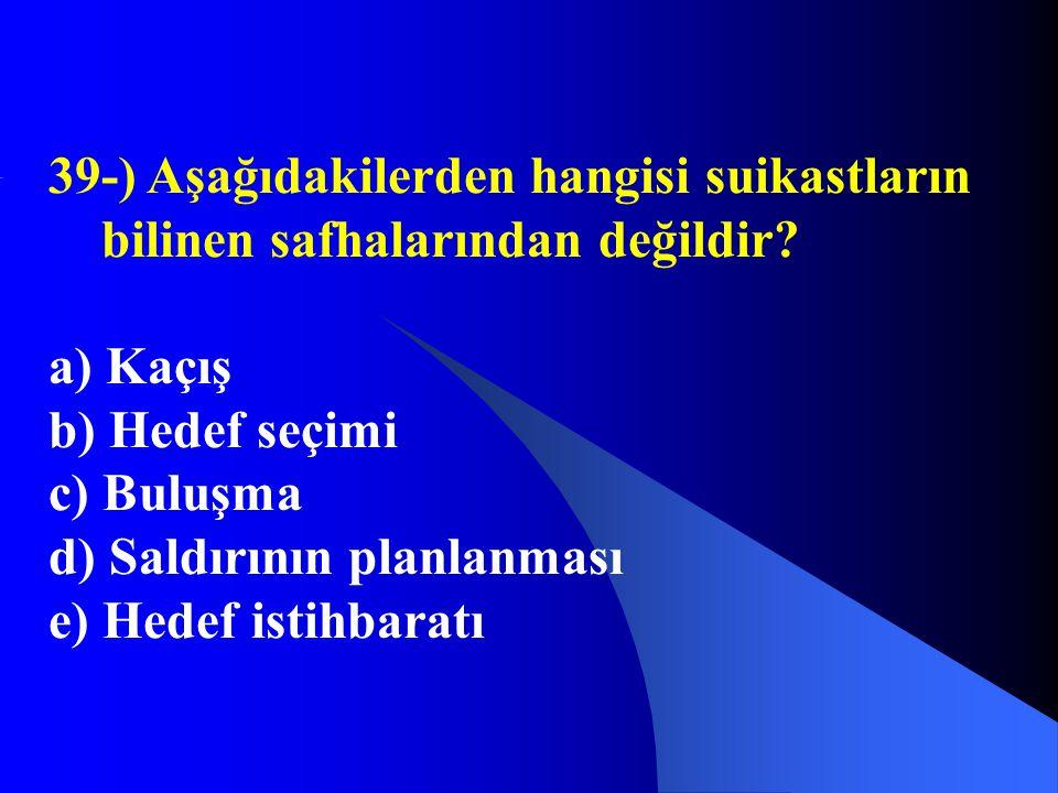 39-) Aşağıdakilerden hangisi suikastların bilinen safhalarından değildir