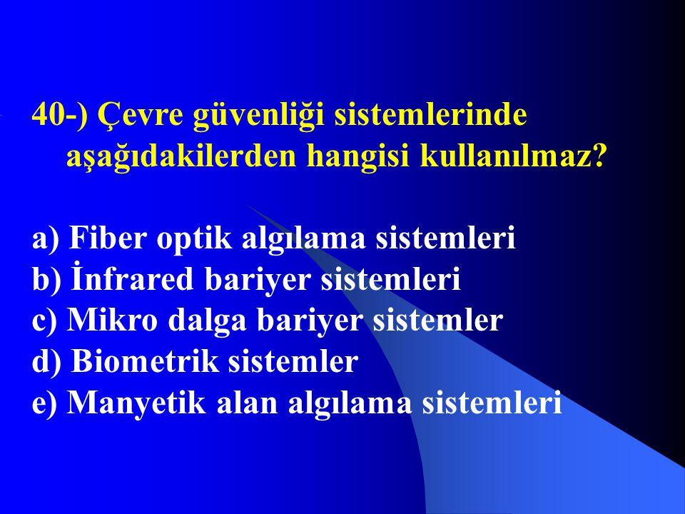 40-) Çevre güvenliği sistemlerinde aşağıdakilerden hangisi kullanılmaz