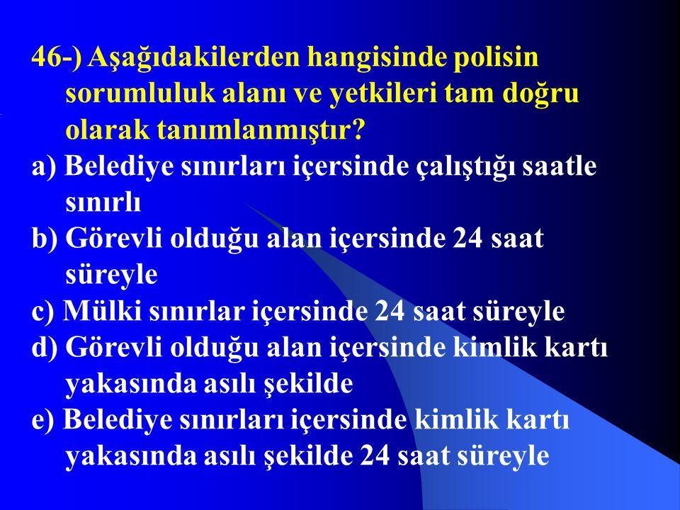 46-) Aşağıdakilerden hangisinde polisin sorumluluk alanı ve yetkileri tam doğru olarak tanımlanmıştır