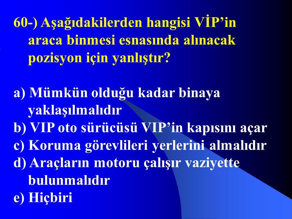60-) Aşağıdakilerden hangisi VİP'in araca binmesi esnasında alınacak pozisyon için yanlıştır