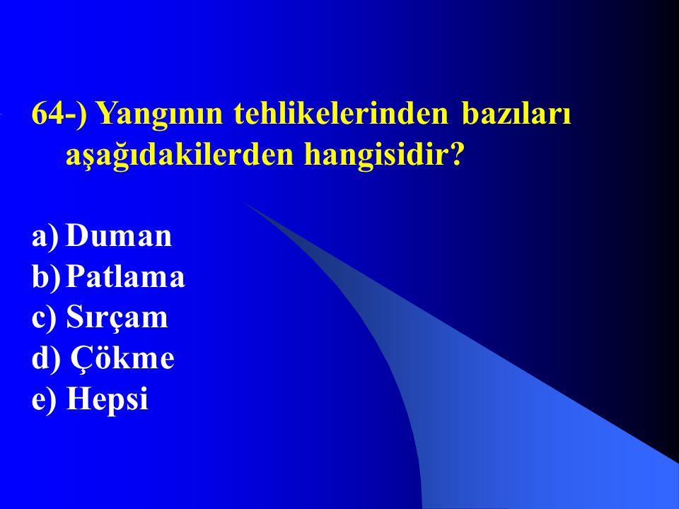 64-) Yangının tehlikelerinden bazıları aşağıdakilerden hangisidir