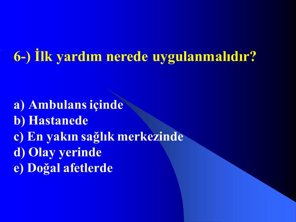 6-) İlk yardım nerede uygulanmalıdır