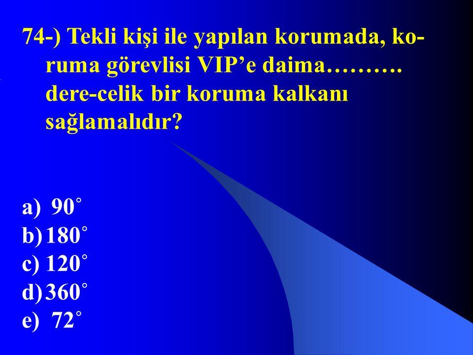 74-) Tekli kişi ile yapılan korumada, ko-ruma görevlisi VIP'e daima………
