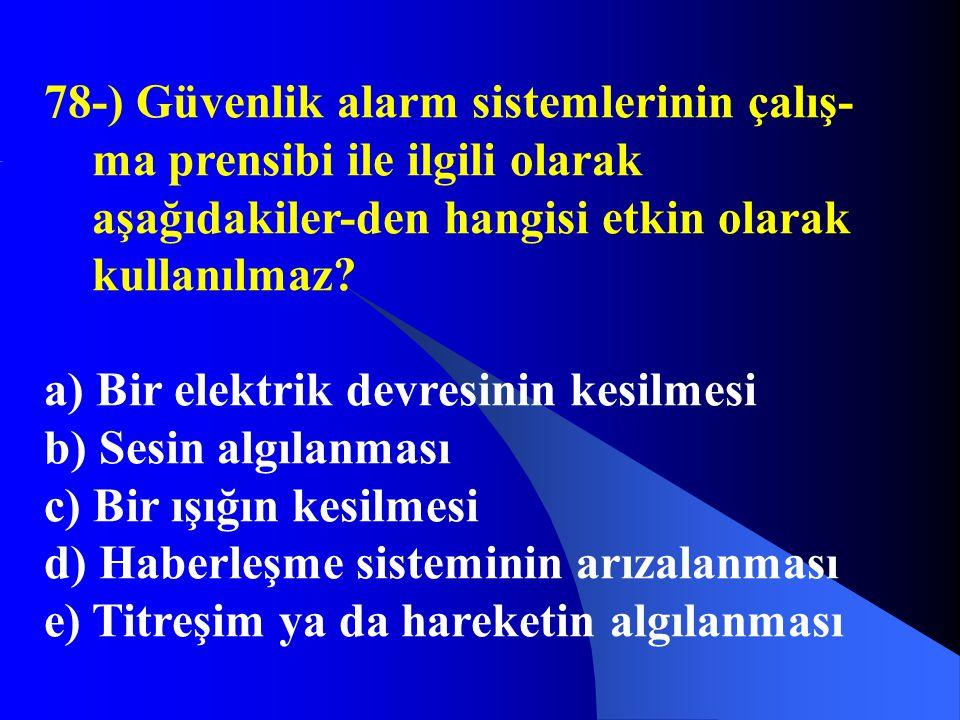 78-) Güvenlik alarm sistemlerinin çalış-ma prensibi ile ilgili olarak aşağıdakiler-den hangisi etkin olarak kullanılmaz