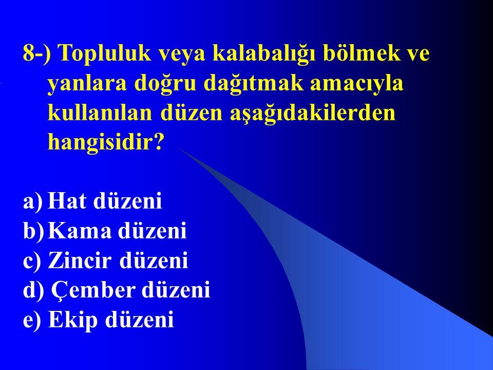8-) Topluluk veya kalabalığı bölmek ve yanlara doğru dağıtmak amacıyla kullanılan düzen aşağıdakilerden hangisidir