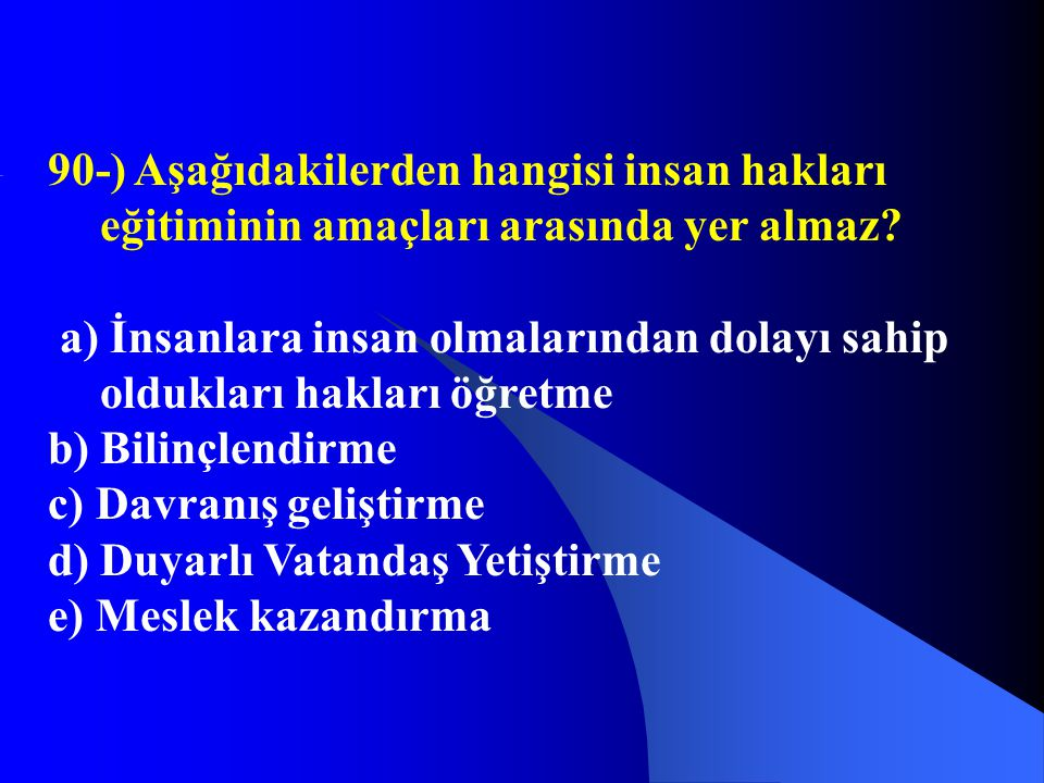 90-) Aşağıdakilerden hangisi insan hakları eğitiminin amaçları arasında yer almaz