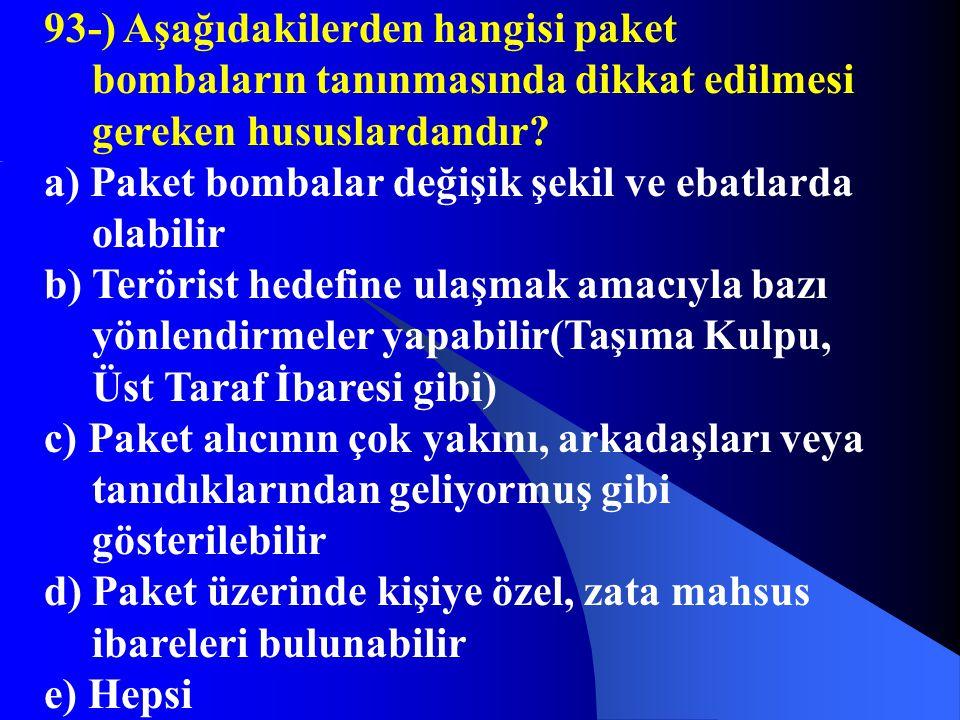 93-) Aşağıdakilerden hangisi paket bombaların tanınmasında dikkat edilmesi gereken hususlardandır