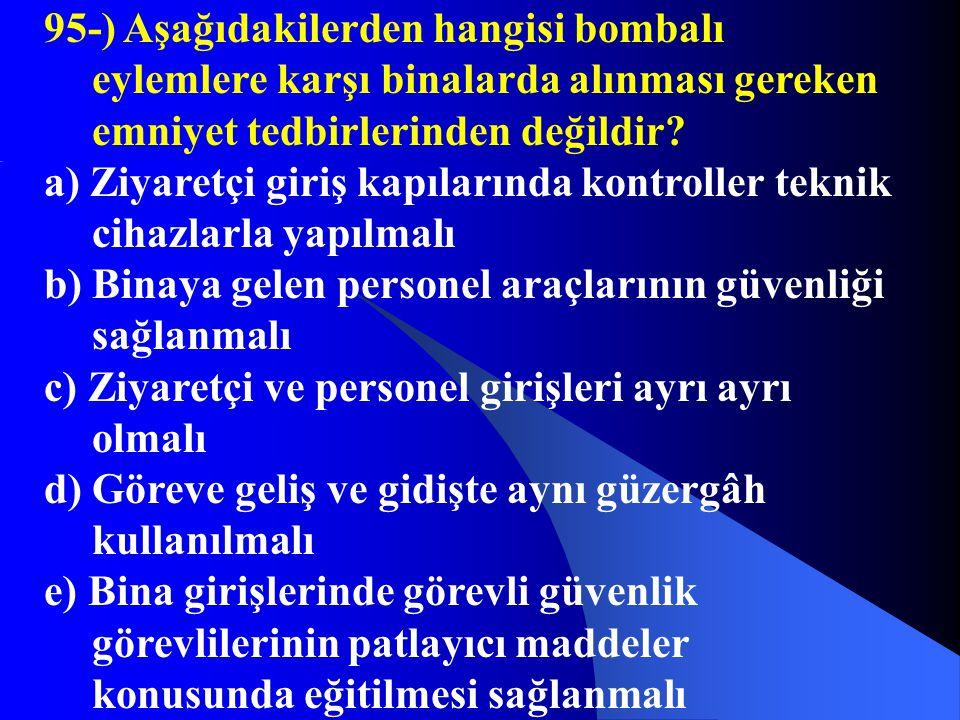 95-) Aşağıdakilerden hangisi bombalı eylemlere karşı binalarda alınması gereken emniyet tedbirlerinden değildir
