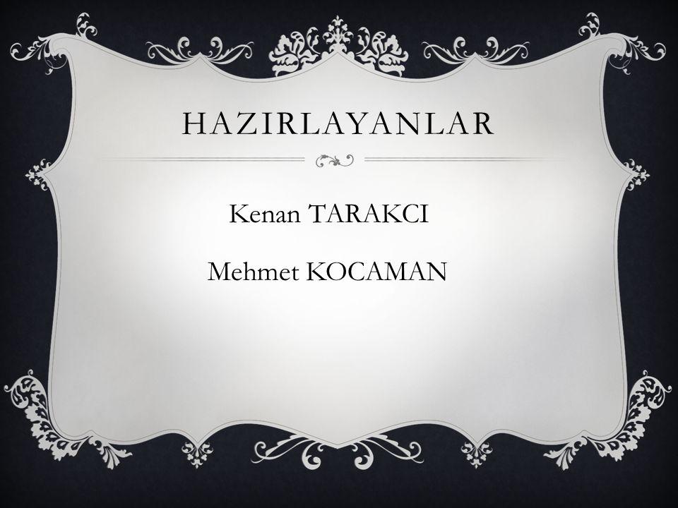 HAZIRLAYANLAR Kenan TARAKCI Mehmet KOCAMAN