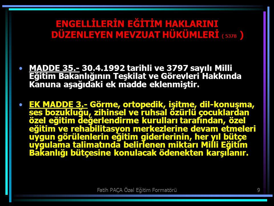 ENGELLİLERİN EĞİTİM HAKLARINI DÜZENLEYEN MEVZUAT HÜKÜMLERİ ( 5378 )