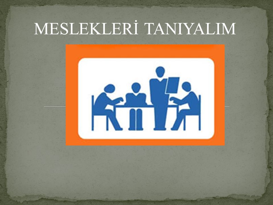 MESLEKLERİ TANIYALIM