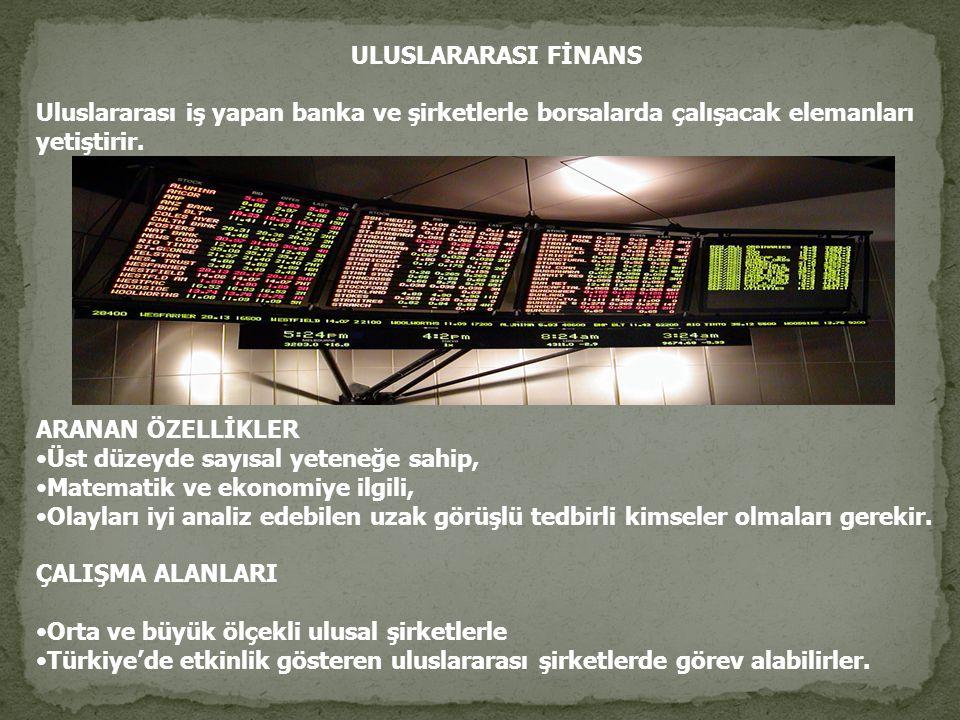 ULUSLARARASI FİNANS Uluslararası iş yapan banka ve şirketlerle borsalarda çalışacak elemanları. yetiştirir.