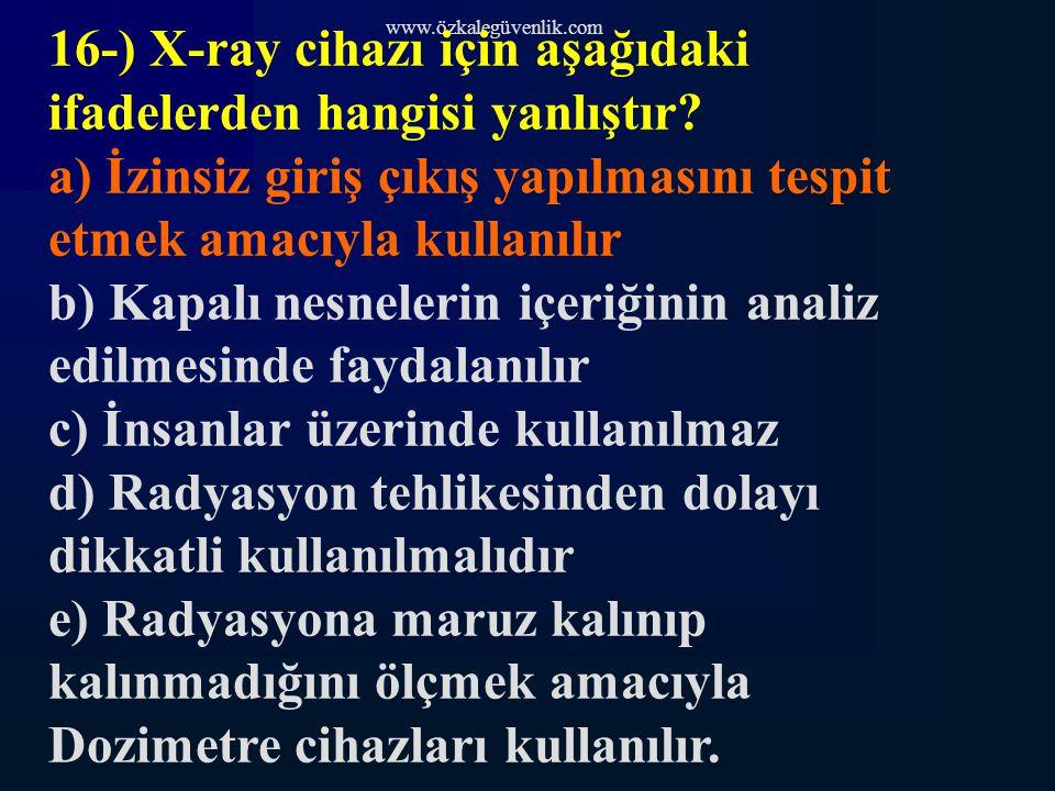 16-) X-ray cihazı için aşağıdaki ifadelerden hangisi yanlıştır