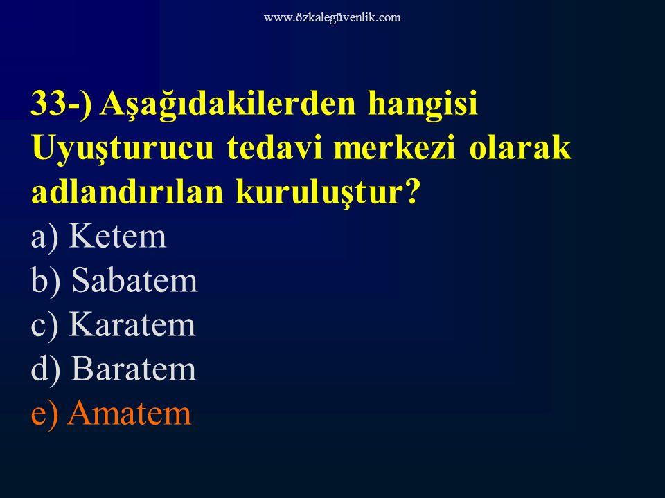 www.özkalegüvenlik.com 33-) Aşağıdakilerden hangisi Uyuşturucu tedavi merkezi olarak adlandırılan kuruluştur