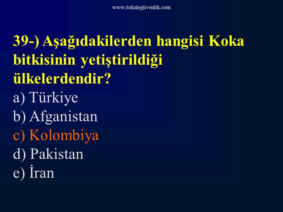 www.özkalegüvenlik.com 39-) Aşağıdakilerden hangisi Koka bitkisinin yetiştirildiği ülkelerdendir a) Türkiye.