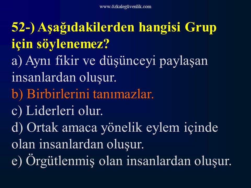 52-) Aşağıdakilerden hangisi Grup için söylenemez