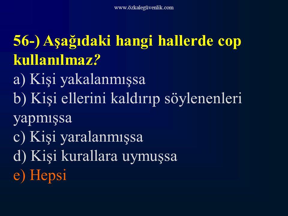 56-) Aşağıdaki hangi hallerde cop kullanılmaz a) Kişi yakalanmışsa
