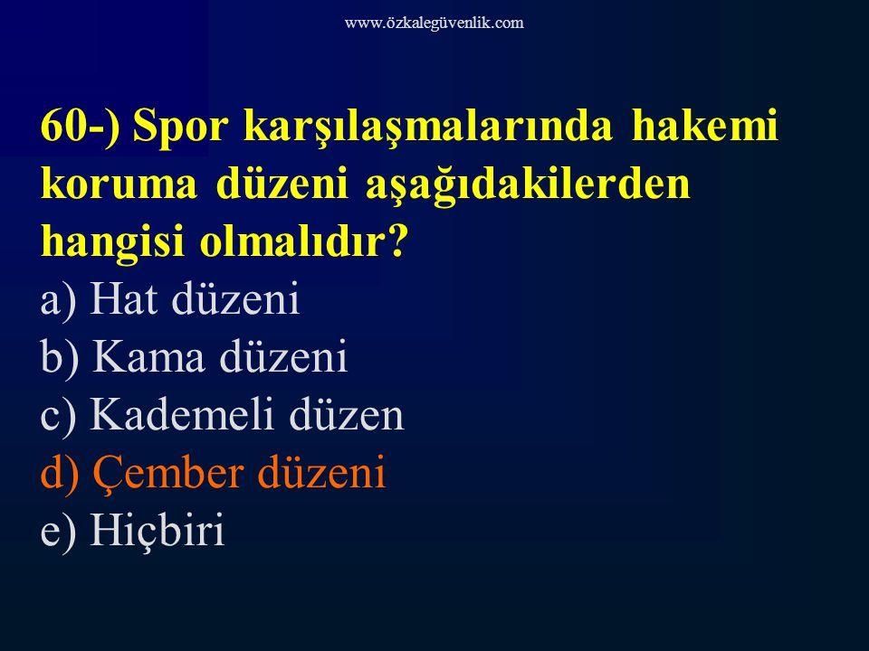 www.özkalegüvenlik.com 60-) Spor karşılaşmalarında hakemi koruma düzeni aşağıdakilerden hangisi olmalıdır