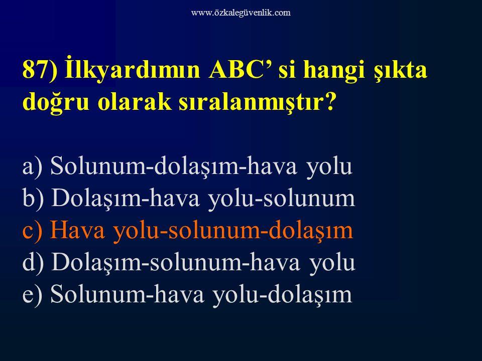 87) İlkyardımın ABC' si hangi şıkta doğru olarak sıralanmıştır