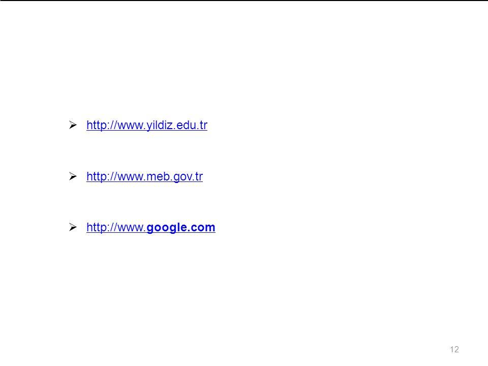 http://www.yildiz.edu.tr http://www.meb.gov.tr http://www.google.com