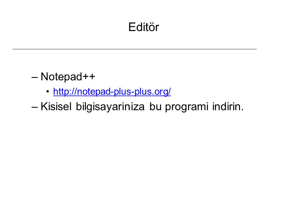 Editör Notepad++ Kisisel bilgisayariniza bu programi indirin.