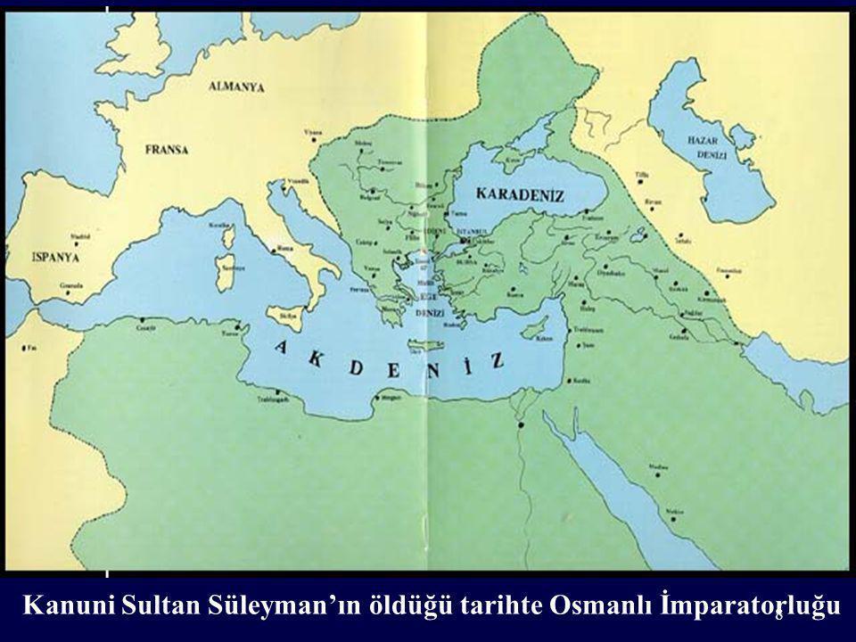 Kanuni Sultan Süleyman'ın öldüğü tarihte Osmanlı İmparatorluğu