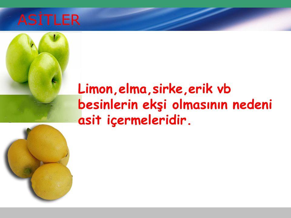ASİTLER Limon,elma,sirke,erik vb besinlerin ekşi olmasının nedeni asit içermeleridir.