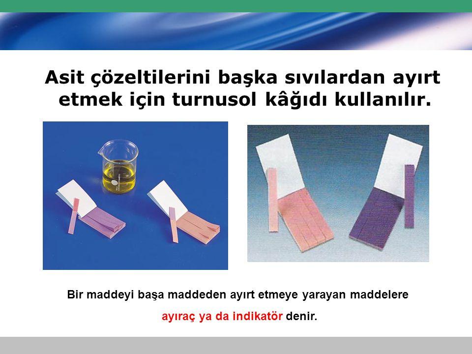 Asit çözeltilerini başka sıvılardan ayırt etmek için turnusol kâğıdı kullanılır.