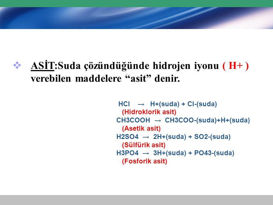 ASİT:Suda çözündüğünde hidrojen iyonu ( H+ ) verebilen maddelere asit denir.