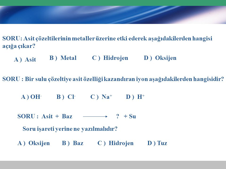 SORU: Asit çözeltilerinin metaller üzerine etki ederek aşağıdakilerden hangisi açığa çıkar
