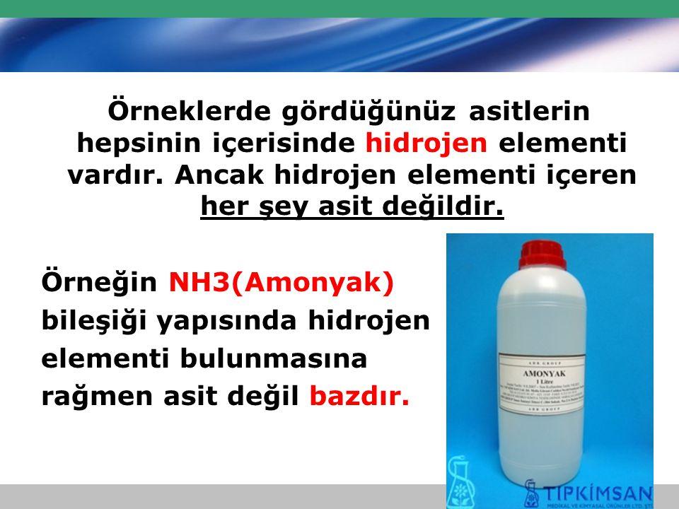 Örneklerde gördüğünüz asitlerin hepsinin içerisinde hidrojen elementi vardır. Ancak hidrojen elementi içeren her şey asit değildir.