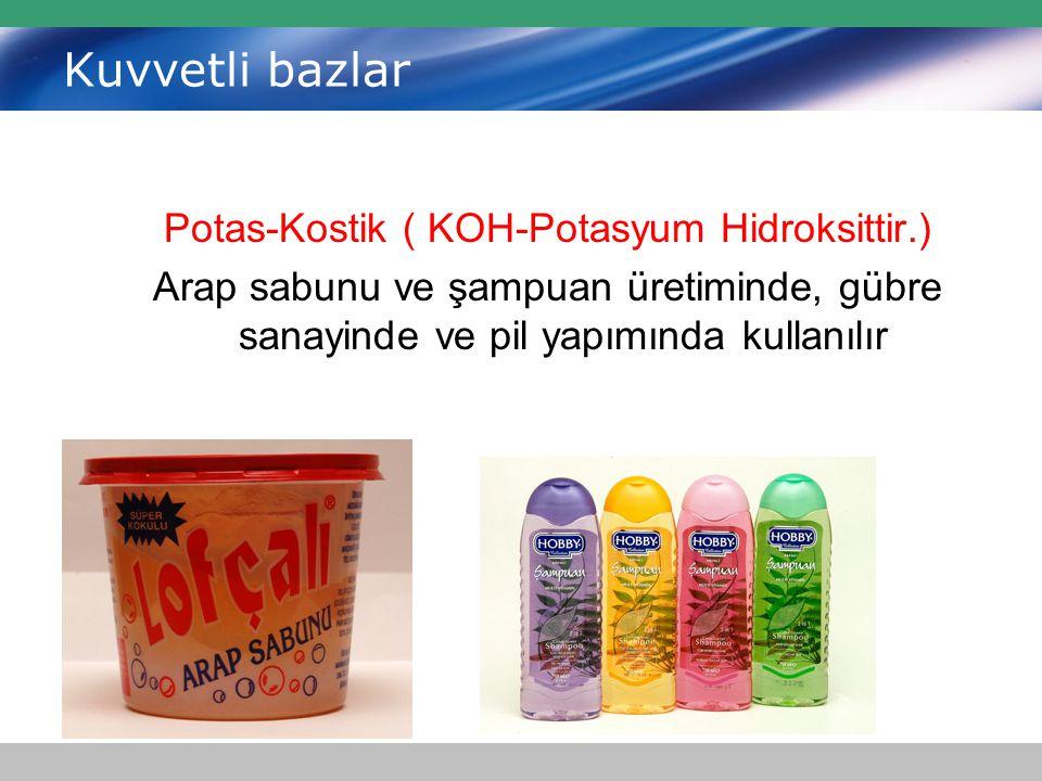 Potas-Kostik ( KOH-Potasyum Hidroksittir.)