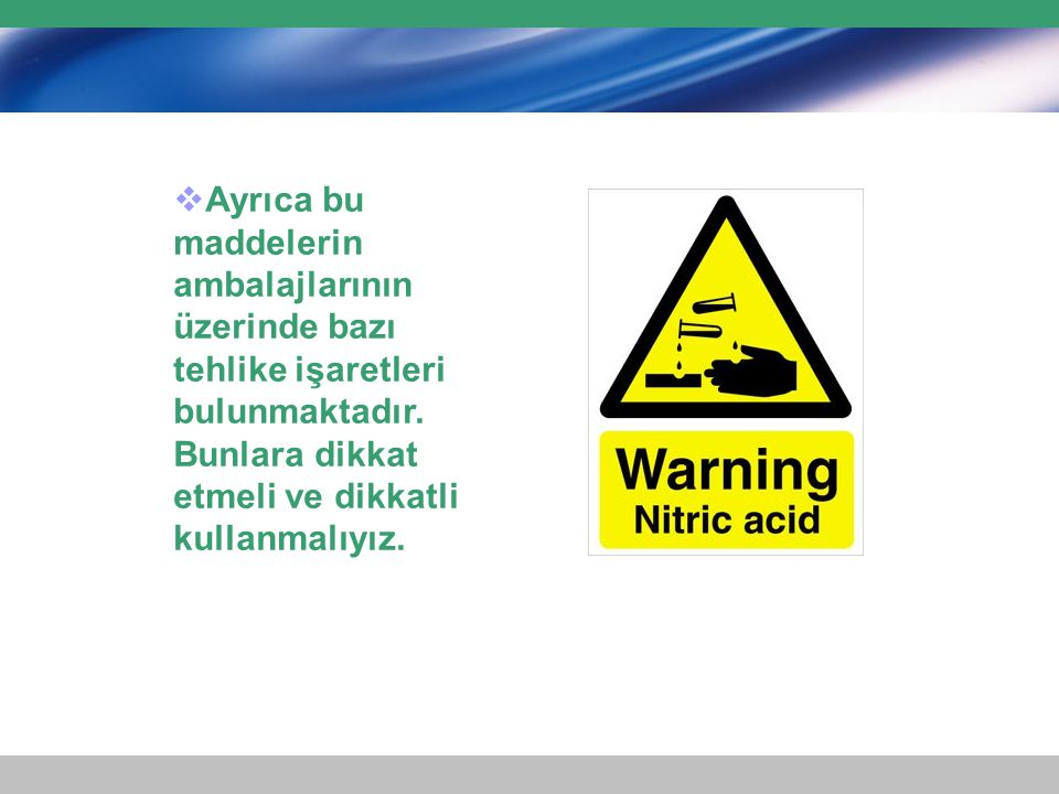 Ayrıca bu maddelerin ambalajlarının üzerinde bazı tehlike işaretleri bulunmaktadır.