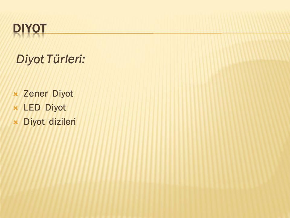 Diyot Diyot Türleri: Zener Diyot LED Diyot Diyot dizileri