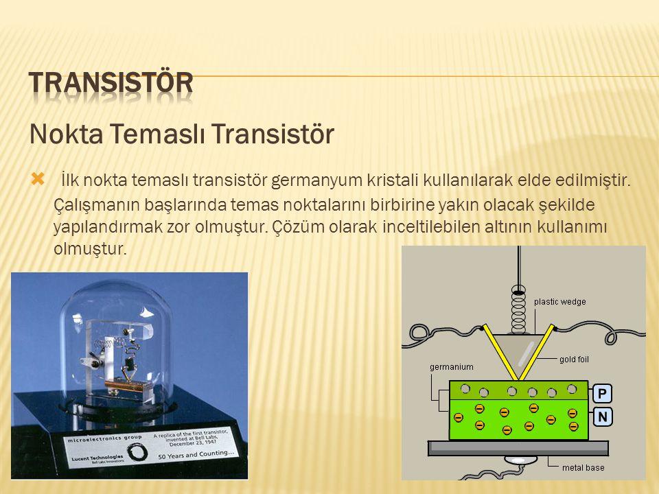 Transistör Nokta Temaslı Transistör.
