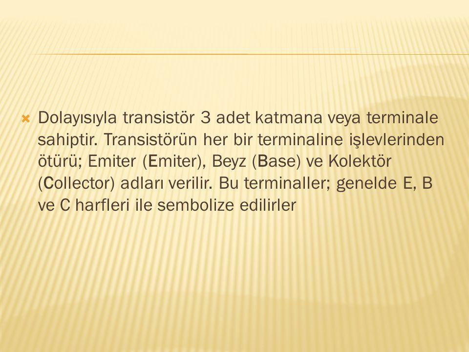 Dolayısıyla transistör 3 adet katmana veya terminale sahiptir