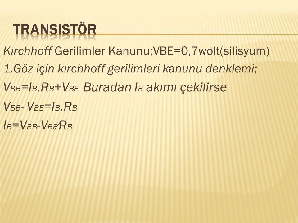 Transistör VBB=IB.RB+VBE Buradan IB akımı çekilirse VBB- VBE=IB.RB