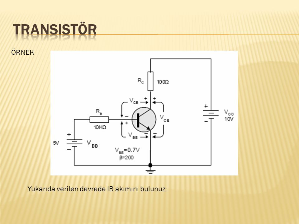 Transistör ÖRNEK Yukarıda verilen devrede IB akımını bulunuz.