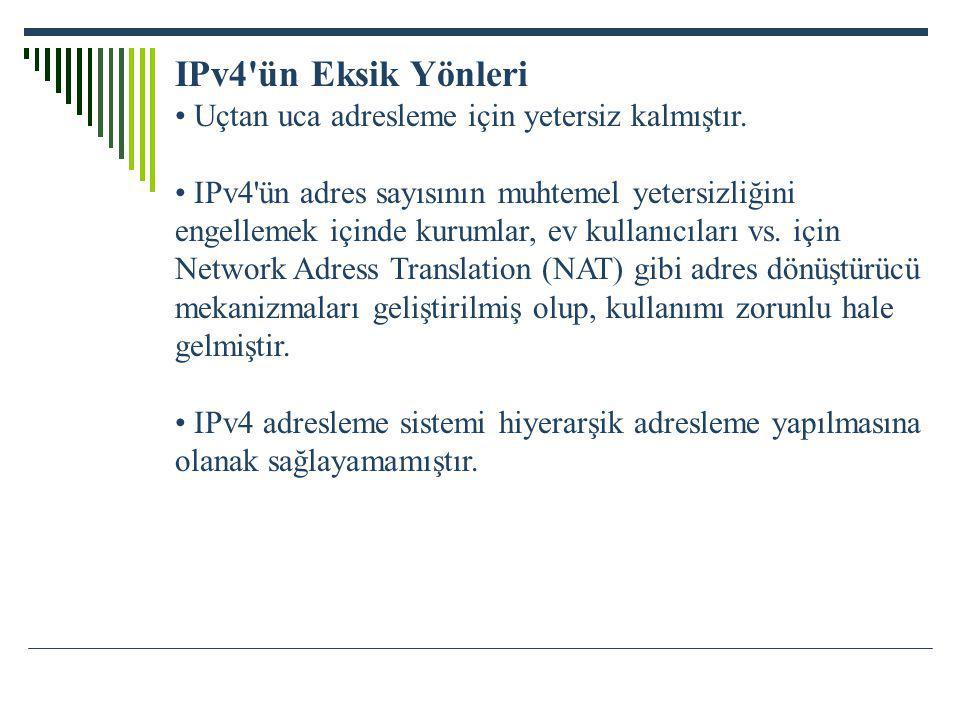 IPv4 ün Eksik Yönleri • Uçtan uca adresleme için yetersiz kalmıştır.