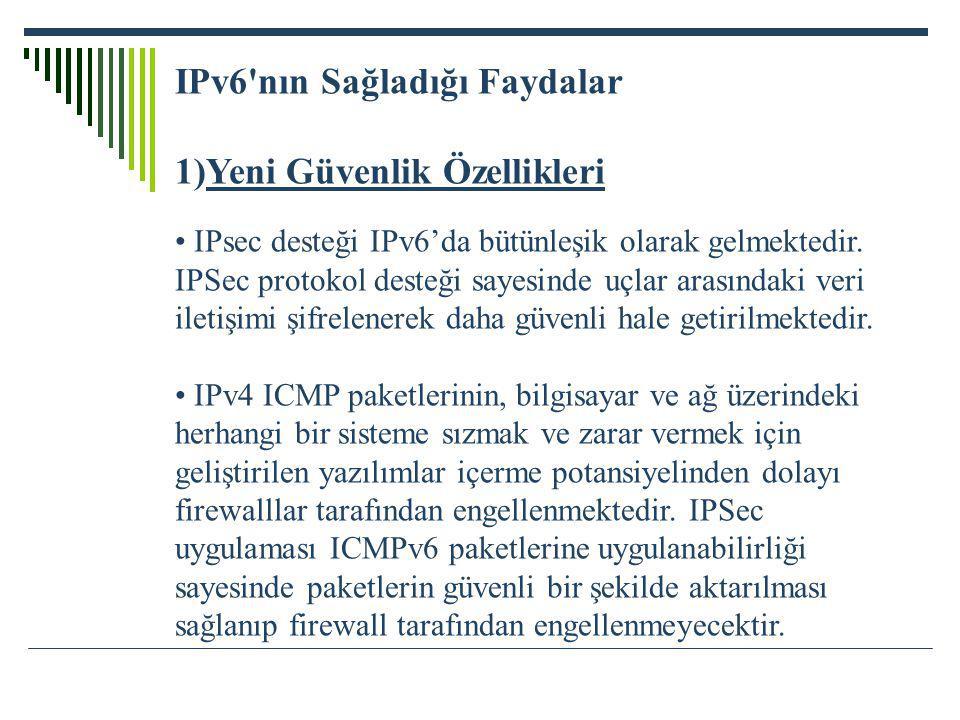 IPv6 nın Sağladığı Faydalar 1)Yeni Güvenlik Özellikleri